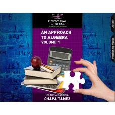An Approach to Algebra. Volume 1 / Claudia Patricia Chapa Tamez
