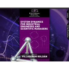 System Dynamics for Industrial Engineers and Scientific Managers / Roberto E. Villaseñor Roldán
