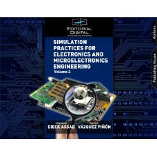 Simulation Practices for Electronics and Microelectronics Engineering. Volume 2 / Graciano Dieck Assad y Matías Vázquez Piñón
