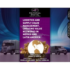 Logistics and Supply Chain Management. Creating value networks in Mexico and Latin America / Marco Serrato, Román Murillo y Víctor Rayas