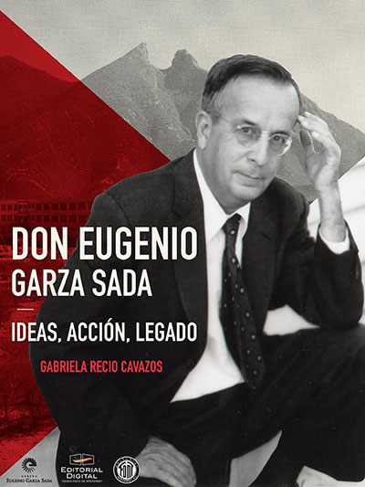 Don Eugenio Garza Sada: ideas, acción, legado